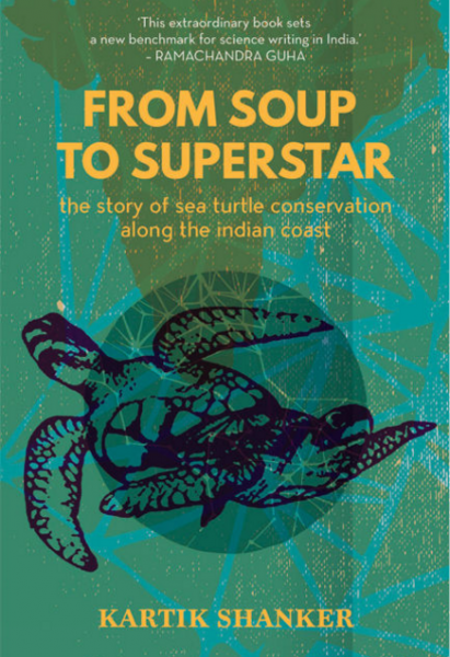 In his new book, From Soup to Superstar, Kartik Shanker lifts the veil of some of the mystery shrouding the lives of sea turtles, and the course of sea turtle conservation in India. Book cover courtesy of Harper Litmus.